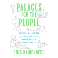 Palaces for the People by Eric Klinenberg audiobook