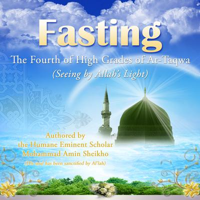 Fasting: The Fourth of High Grades of At-Taqwa by Mohammad Amin Sheikho audiobook