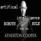 Artifical Intelligence - Robots Rule Book One by  Atherton Cooper audiobook