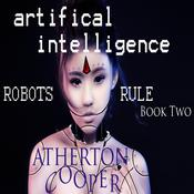 Artifical Intelligence - Robots Rule Book Two by  Atherton Cooper audiobook