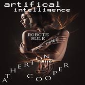 Artifical Intelligence - Robots Rule Book Three by  Atherton Cooper audiobook