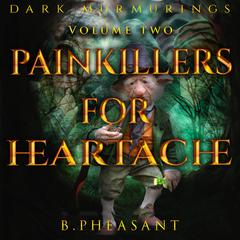 Painkillers for Heartache by B. Pheasant audiobook