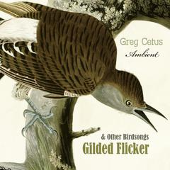 Gilded Flicker and Other Birdsongs by Greg Cetus audiobook