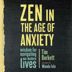 Zen in the Age of Anxiety by Tim Burkett audiobook