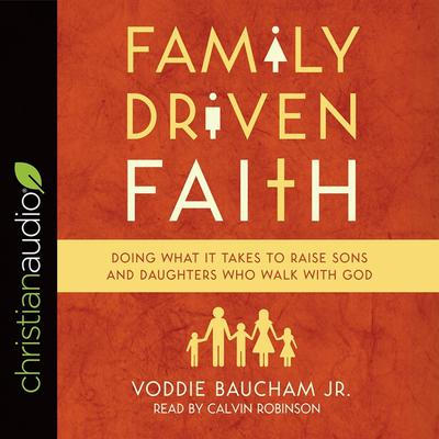 Family Driven Faith by Voddie Baucham audiobook