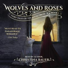 Wolves And Roses (Fairy Tales of the Magicorum, #1) by Christina Bauer audiobook