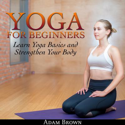 Yoga for Beginners by Adam Brown audiobook