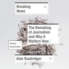 Breaking News by Alan Rusbridger audiobook