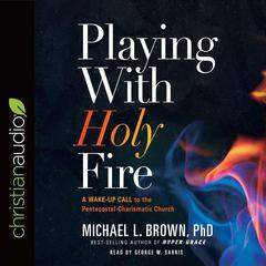Playing With Holy Fire by Michael L. Brown audiobook