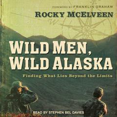 Wild Men, Wild Alaska by Rocky McElveen audiobook