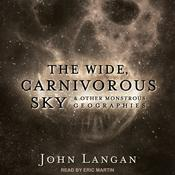 The Wide, Carnivorous Sky and Other Monstrous Geographies by  John Langan audiobook