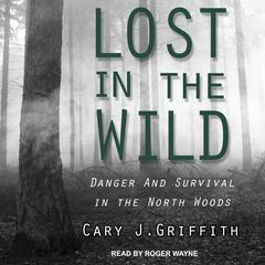 Lost in the Wild by Cary J. Griffith audiobook
