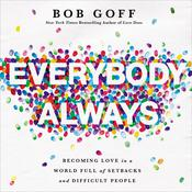 Everybody, Always by  Bob Goff audiobook