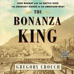 The Bonanza King by Gregory Crouch audiobook