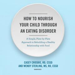 How to Nourish Your Child through an Eating Disorder by Casey Crosbie audiobook