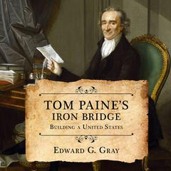 Tom Paine's Iron Bridge by Edward G. Gray audiobook