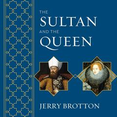 The Sultan and the Queen by Jerry Brotton audiobook