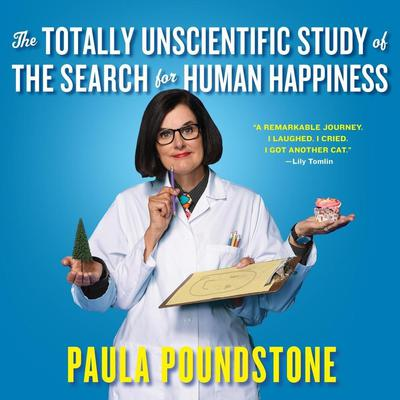 The Totally Unscientific Study of the Search for Human Happiness by Paula Poundstone audiobook