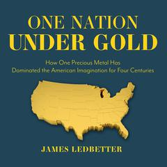 One Nation Under Gold by James Ledbetter audiobook
