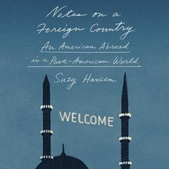 Notes on a Foreign Country by Suzy Hansen audiobook