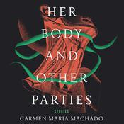 Her Body and Other Parties by  Carmen Maria Machado audiobook