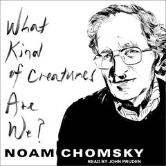 What Kind of Creatures Are We? by Noam Chomsky audiobook