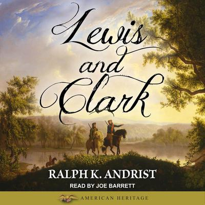 Lewis and Clark by Ralph K. Andrist audiobook