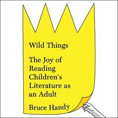 Wild Things by Bruce Handy audiobook
