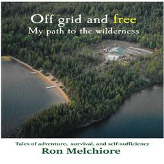 Off Grid and Free by Ron Melchiore audiobook