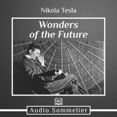 Wonders of the Future by Nikola Tesla audiobook