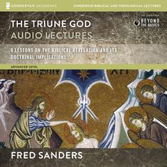 The Triune God: Audio Lectures by Fred Sanders audiobook