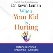 When Your Kid Is Hurting by  Dr. Kevin Leman audiobook
