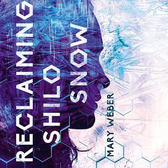 Reclaiming Shilo Snow by Mary Weber audiobook