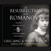 The Resurrection of the Romanovs by  Greg King audiobook