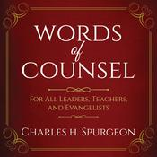 Words of Counsel: For All Leaders, Teachers, and Evangelists by  Charles H. Spurgeon audiobook