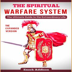 The Spiritual Warfare System (The Expanded Version) by Enock Addison audiobook