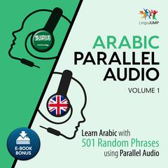 Arabic Parallel Audio - Learn Arabic with 501 Random Phrases using Parallel Audio - Volume 1 by Lingo Jump audiobook