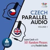 Czech Parallel Audio - Learn Czech with 501 Random Phrases using Parallel Audio - Volume 1 by  Lingo Jump audiobook