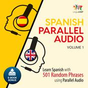 Spanish Parallel Audio - Learn Spanish with 501 Random Phrases using Parallel Audio - Volume 1 by  Lingo Jump audiobook