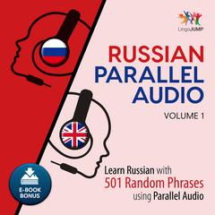 Russian Parallel Audio - Learn Russian with 501 Random Phrases using Parallel Audio - Volume 1 by Lingo Jump audiobook