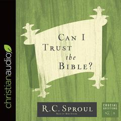 Can I Trust the Bible? by R. C. Sproul audiobook