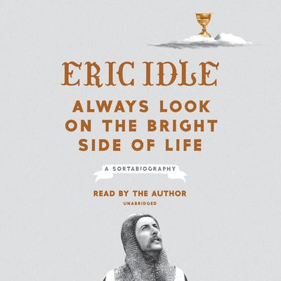Always Look on the Bright Side of Life by Eric Idle audiobook
