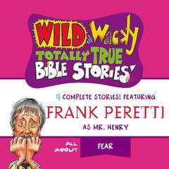Wild and   Wacky Totally True Bible Stories - All About Fear by Frank E. Peretti audiobook