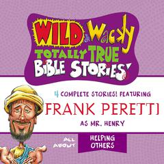 Wild and   Wacky Totally True Bible Stories - All About Helping Others by Frank E. Peretti audiobook