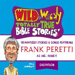 Wild and   Wacky Totally True Bible Stories - All About Salvation by Frank E. Peretti audiobook