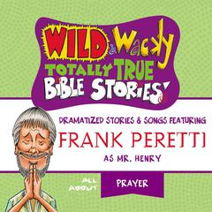Wild and   Wacky Totally True Bible Stories - All About Prayer by Frank E. Peretti audiobook