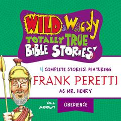 Wild and   Wacky Totally True Bible Stories - All About Obedience by Frank E. Peretti audiobook