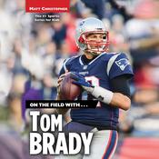 On the Field with...Tom Brady by  Matt Christopher audiobook