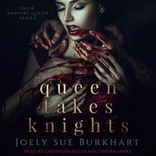 Queen Takes Knights by  Joely Sue Burkhart audiobook