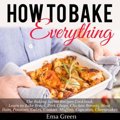 How to Bake Everything by Ema Green audiobook